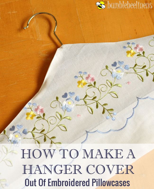 How To Make A Hanger Cover Out Of Embroidered Pillowcases